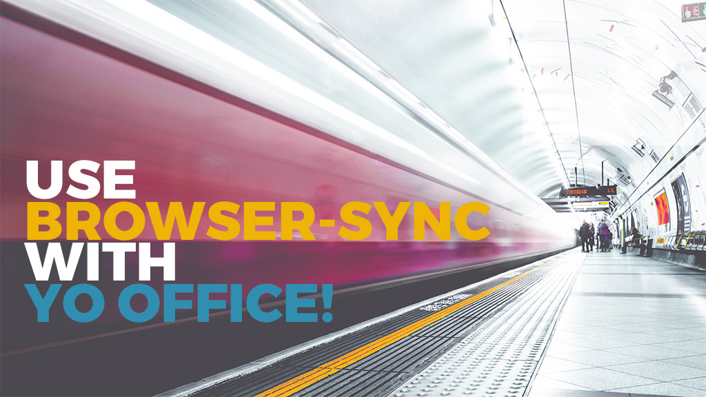 Use browser-sync with yo office