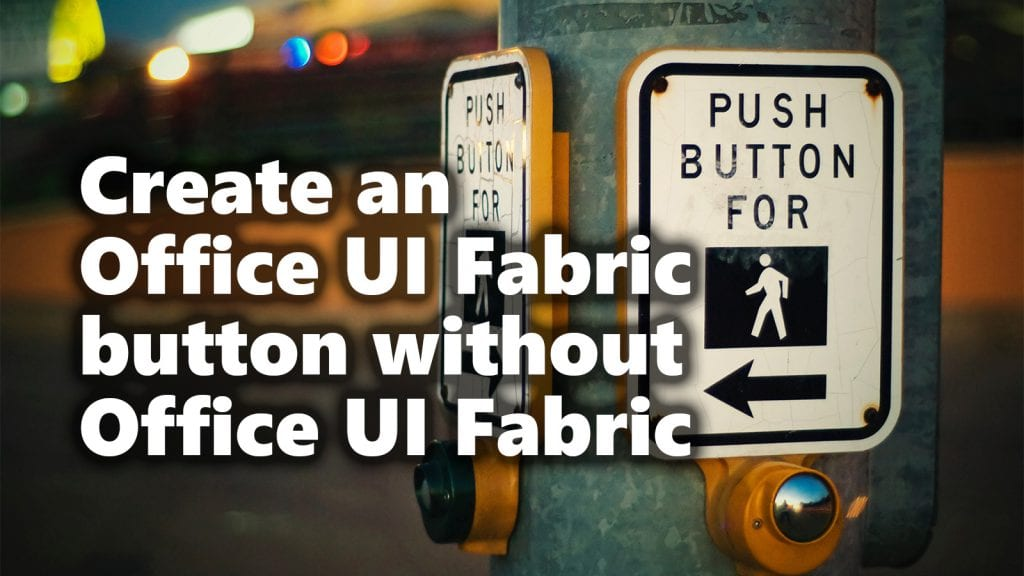 Create an Office UI Fabric button wihtout Office UI Fabric